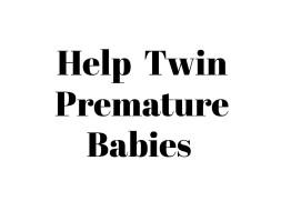 Help Twin Premature Babies