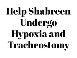 Help Shabreen Undergo Hypoxia and Trachostomey