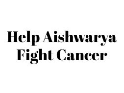 Help Aishwarya Fight Cancer