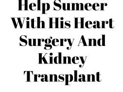 Help Sumeer Kumar Undergo Open Heart surgery and Kidney Transplant