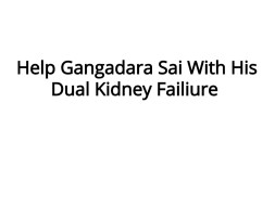 Help Gangadara Sai With His Dual Kidney Failiure