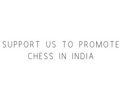 Support Us To Promote Chess In India