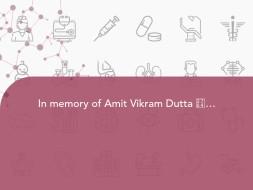 In memory of Amit Vikram Dutta ❤🙏🏻