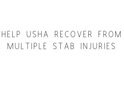 Help Usha Recover From Multiple Stab Injuries