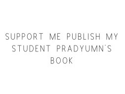 Support Me Publish My Student Pradyumn's Book