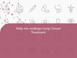 Help me undergo Lung Cancer Treatment
