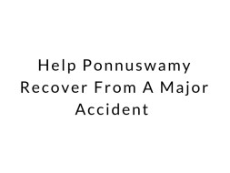 Help Ponnuswamy Recover From A Major Accident