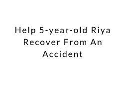 Help 5-year-old Riya Recover From An Accident