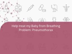 Help treat my Baby from Breathing Problem: Pneumothorax
