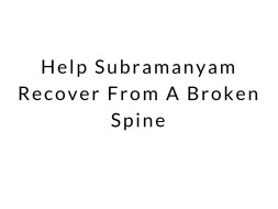 Help Subramanyam Recover From A Broken Spine