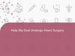 Help My Dad Undergo Heart Surgery