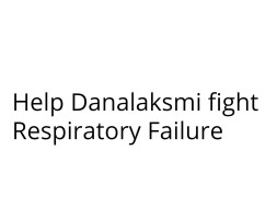 Help S.Dhanlakshmi  fight Respiratory Problem