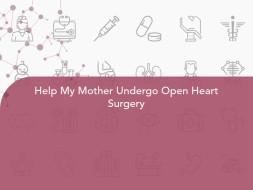 Help My Mother Undergo Open Heart Surgery