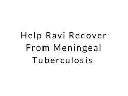 Help Ravi Recover From Meningeal Tuberculosis