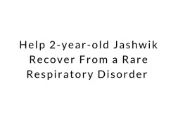 Help 2-year-old Jashwik Recover From a Rare Respiratory Disorder