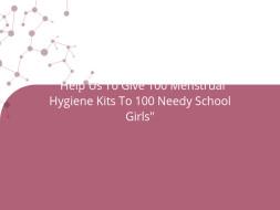 """Help Us To Give 100 Menstrual Hygiene Kits To 100 Needy School Girls"""