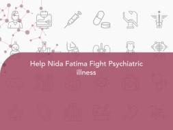 Help Nida Fatima Fight Psychiatric illness