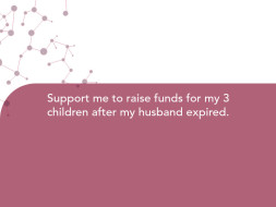 Support me to raise funds for my 3 children after my husband expired.