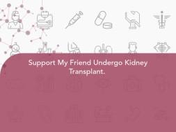 Support My Friend Undergo Kidney Transplant.