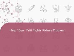 Help 16yrs  Priti FIghts Kidney Problem