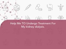 Help Me TO Undergo Treatment For My kidney dialysis.