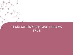 TEAM JAGUAR BRINGING DREAMS TRUE