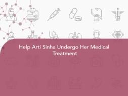 Help Arti Sinha Undergo Her Medical  Treatment