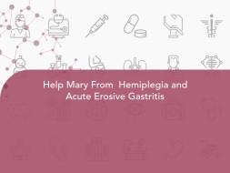 Help Mary From  Hemiplegia and Acute Erosive Gastritis