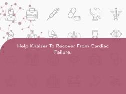 Help Khaiser To Recover From Cardiac Failure.