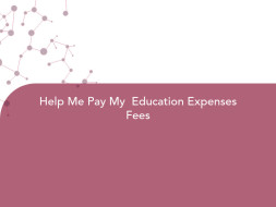 Help Me Pay My  Education Expenses Fees