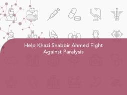 Help Khazi Shabbir Ahmed Fight Against Paralysis