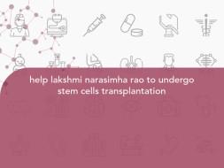help lakshmi narasimha rao to undergo stem cells transplantation