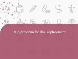 Help prasanna for skull replacement