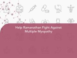 Help Ramanathan Fight Against Multiple Myopathy
