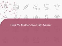 Help My Mother Jaya Fight Cancer