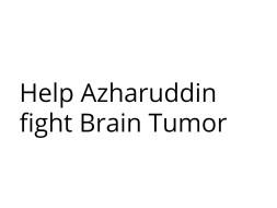 Help Azharuddin fight Brain Tumor