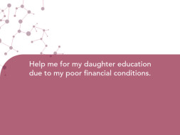 Help me for my daughter education due to my poor financial conditions.