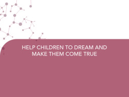 HELP CHILDREN TO DREAM AND MAKE THEM COME TRUE