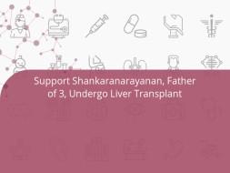 Support Shankaranarayanan, Father of 3, Undergo Liver Transplant
