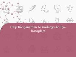 Help Ranganathan To Undergo An Eye Transplant