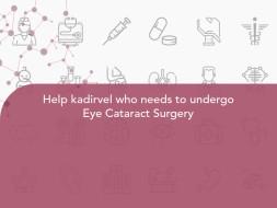 Help kadirvel who needs to undergo Eye Cataract Surgery