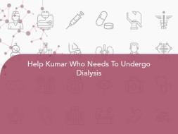 Help Kumar Who Needs To Undergo Dialysis