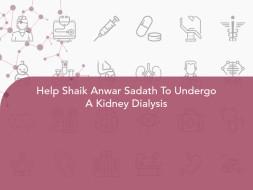 Help Shaik Anwar Sadath To Undergo A Kidney Dialysis