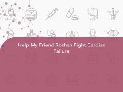 Help My Friend Roshan Fight Cardiac Failure