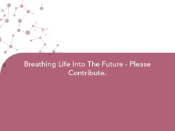 Breathing Life Into The Future - Please Contribute.