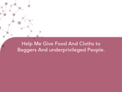 Help Me Give Food And Cloths to Beggers And underprivileged People.