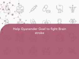 Help Gyanender Goel to fight Brain stroke