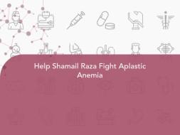 Help Shamail Raza Fight Aplastic Anemia