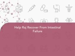 Help Raj Recover From Intestinal Failure