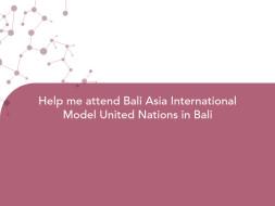 Help me attend Bali Asia International Model United Nations in Bali